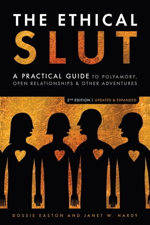 The Ethical Slut [Third Edition] A Practical Guide to Polyamory,  Open Relationships,  and Other Adventures