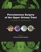 Percutaneous Surgery of the Upper Urinary Tract: Handbook of Endourology by Petrisor Aurelian Geavlete
