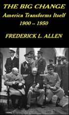 The Big Change: America Transforms Itself, 1900 -1950 by Frederick L. Allen