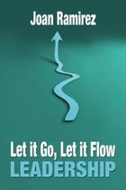 Let It Go, Let It Flow Leadership by Joan Ramirez