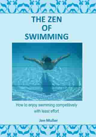 The Zen of Swimming: How to enjoy swimming competively with least effort