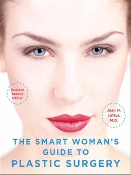 Book The Smart Woman's Guide to Plastic Surgery, Updated Second Edition by Loftus, Jean M.