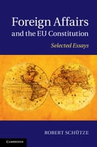 Foreign Affairs and the EU Constitution: Selected Essays