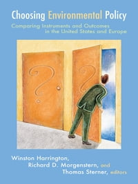 Choosing Environmental Policy: Comparing Instruments and Outcomes in the United States and Europe