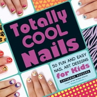 Totally Cool Nails: 50 Fun and Easy Nail Art Designs for Kids
