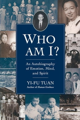 Book Who Am I?: An Autobiography of Emotion, Mind, and Spirit by Tuan, Yi-Fu