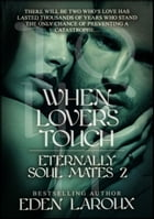 When Lovers Touch: Eternally Soul Mates 2: Eternally Soul Mates by Eden Laroux