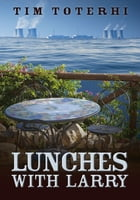 Lunches with Larry by Tim Toterhi