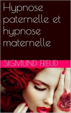 Hypnose paternelle et hypnose maternelle by Sigmund Freud