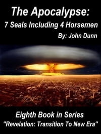 """The Apocalypse 7 Seals Including 4 Horsemen: Eighth Book in Series """"Revelation: Transition To New…"""