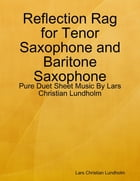 Reflection Rag for Tenor Saxophone and Baritone Saxophone - Pure Duet Sheet Music By Lars Christian Lundholm by Lars Christian Lundholm