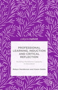 Professional Learning, Induction and Critical Reflection: Building Workforce Capacity in Education