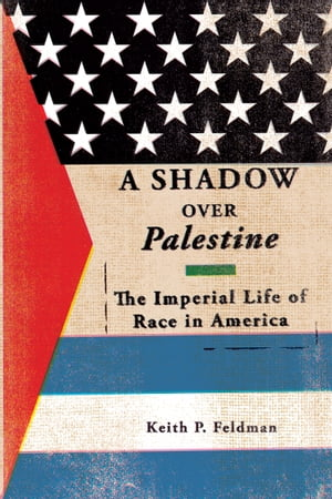 A Shadow over Palestine The Imperial Life of Race in America