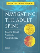 Navigating the Adult Spine: Bridging Clinical Practice and Neuroradiology by Avital Fast, MD