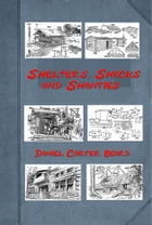 Shelters, Shacks and Shanties (Illustrated) by Daniel Carter Beard