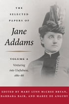 The Selected Papers of Jane Addams: Vol. 2: Venturing into Usefulness