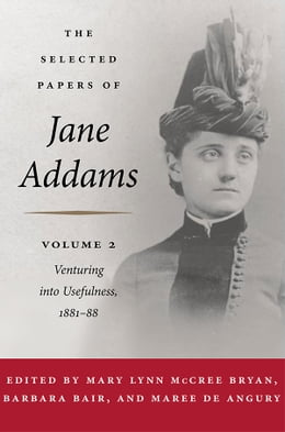 Book The Selected Papers of Jane Addams: Vol. 2: Venturing into Usefulness by Jane Addams