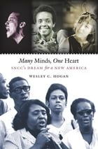 Many Minds, One Heart: SNCC's Dream for a New America by Wesley C. Hogan