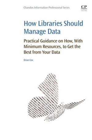 How Libraries Should Manage Data Practical Guidance On How With Minimum Resources to Get the Best From Your Data