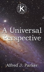 A Universal Perspective by Alfred J. Parker
