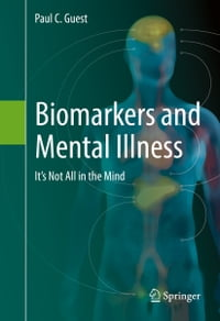 Biomarkers and Mental Illness: It's Not All in the Mind