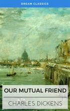 Our Mutual Friend (Dream Classics) by Charles Dickens