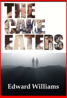 The Cake Eaters: A Novel by Edward Williams