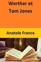 Werther et Tom Jones by Anatole France