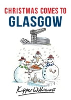Christmas Comes to Glasgow by Kipper Williams
