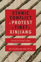 Ethnic Conflict and Protest in Tibet and Xinjiang: Unrest in China's West