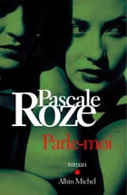 Parle-moi by Pascale Roze