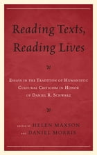 Reading Texts, Reading Lives: Essays in the Tradition of Humanistic Cultural Criticism in Honor of…