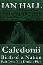 Caledonii: Birth of a Nation. (Part Two; The Druid's Plan.)