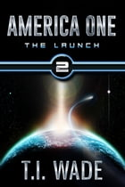 America One - The Launch (Book 2) by T I Wade