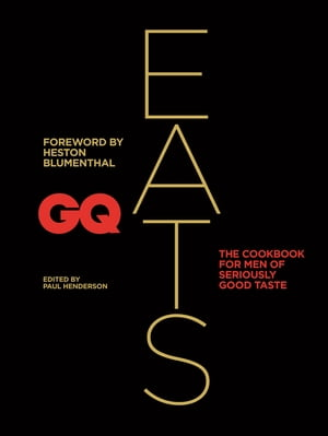 GQ Eats The cookbook for men of seriously good taste
