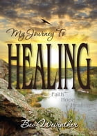 My Journey to Healing by Bev Weirather