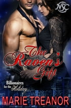 The Raven's Gift: (Billionaires for the Holiday) by Marie Treanor