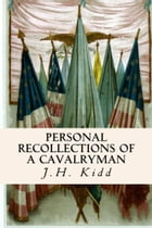 Personal Recollections of a Cavalryman by J.H. Kidd