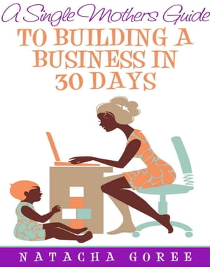 A Single Mother's Guide to Building a Business in 30 Days