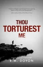 Thou Torturest Me by R.M. Doyon