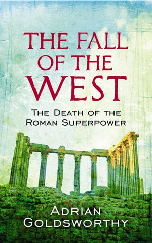 The Fall Of The West The Death Of The Roman Superpower