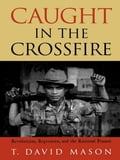 Caught in the Crossfire 53da6ecf-1f4b-40d4-94fe-7d7995117885
