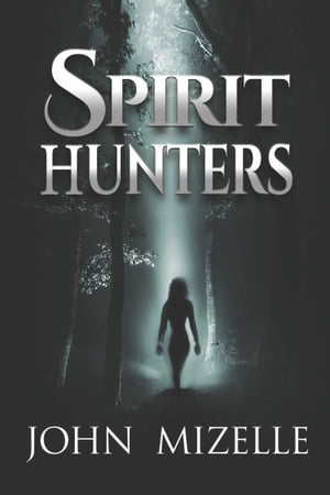 Spirit Hunters by John Mizelle