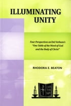"Illuminating Unity: Four Perspectives on Dei Verbum's ""One Table of the Word of God and the Body of Christ"" by Rhodora E. Beaton"