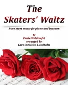 The Skaters' Waltz Pure sheet music for piano and bassoon by Emile Waldteufel arranged by Lars Christian Lundholm by Pure Sheet music