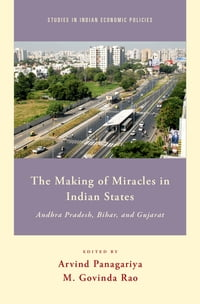 The Making of Miracles in Indian States: Andhra Pradesh, Bihar, and Gujarat