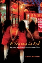 A Season in Red: My great leap forward into the new China by Kirsty Needham