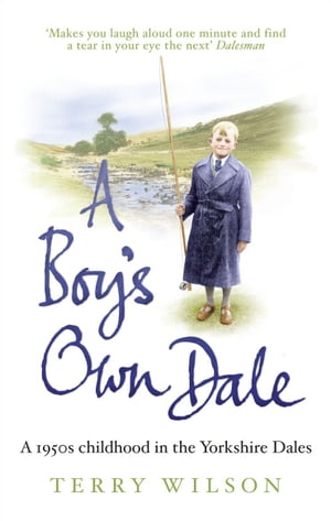 A Boy's Own Dale A 1950s childhood in the Yorkshire Dales