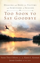 Too Soon to Say Goodbye: Healing and Hope for Victims and Survivors of Suicide
