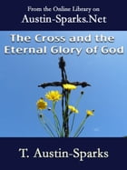 The Cross and the Eternal Glory of God by T. Austin-Sparks